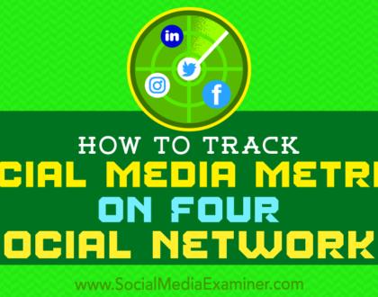 Social Media Marketing - How to Track Social Media Metrics on Four Social Networks