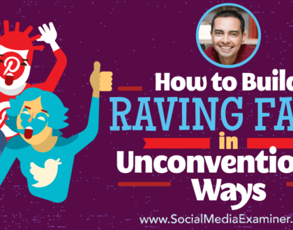 Social Media Marketing - How to Build Raving Fans in Unconventional Ways