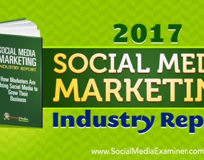 Social Media Marketing - 2017 Social Media Marketing Industry Report