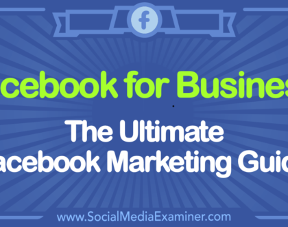 Social Media Marketing - Facebook for Business: The Ultimate Facebook Marketing Guide