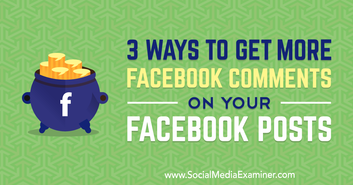 3 Ways to Get More Facebook Comments on Your Facebook Posts