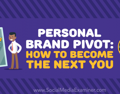 Social Media Marketing - Personal Brand Pivot: How to Become The Next You