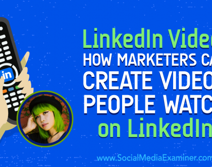 Social Media Marketing - LinkedIn Video: How Marketers Can Create Videos People Watch on LinkedIn