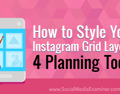Social Media Marketing - How to Style Your Instagram Grid Layout: 4 Planning Tools