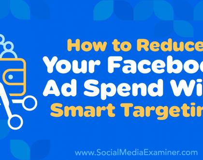 Social Media Marketing - How to Reduce Your Facebook Ad Spend With Smart Targeting