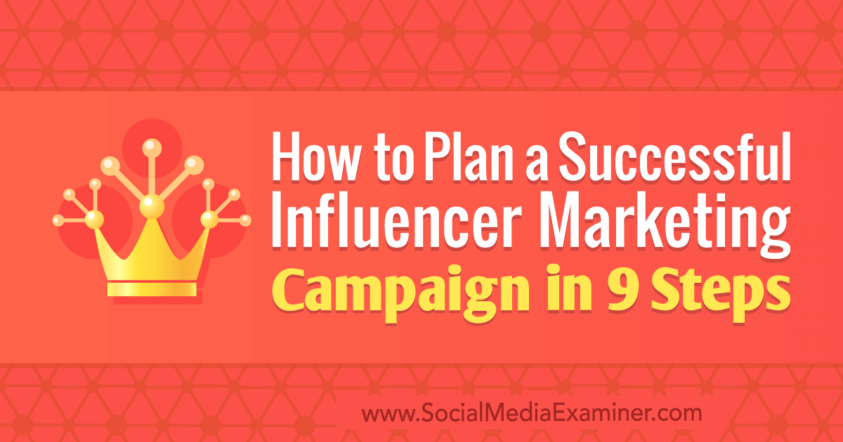 Social Media Marketing - How to Plan a Successful Influencer Marketing Campaign in 9 Steps
