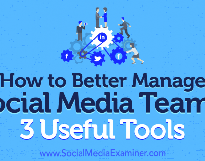 Social Media Marketing - How to Better Manage Social Media Teams: 3 Useful Tools