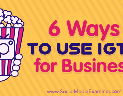 Social Media Marketing - 6 Ways to Use IGTV for Business