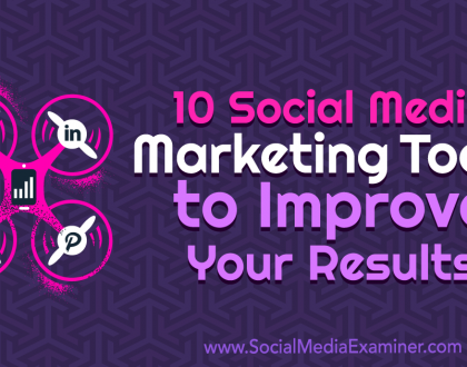 Social Media Marketing - 10 Social Media Marketing Tools to Improve Your Results