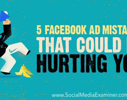 Social Media Marketing - 5 Facebook Ad Mistakes That Could Be Hurting You