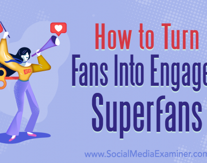Social Media Marketing - How to Turn Fans Into Engaged Superfans