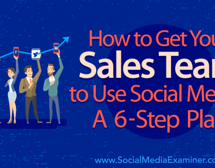 Social Media Marketing - How to Get Your Sales Team to Use Social Media: A 6-Step Plan