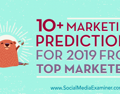 Social Media Marketing - 10+ Marketing Predictions for 2019 From Top Marketers