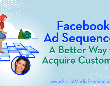Social Media Marketing - Facebook Ad Sequences: A Better Way to Acquire Customers