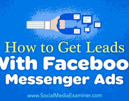 Social Media Marketing - How to Get Leads With Facebook Messenger Ads