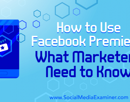 Social Media Marketing - How to Use Facebook Premiere: What Marketers Need to Know