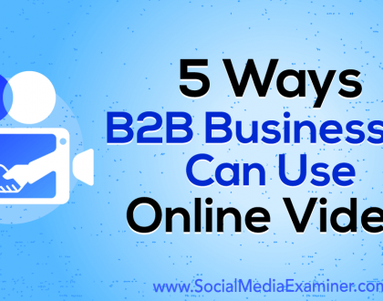 Social Media Marketing - 5 Ways B2B Businesses Can Use Online Video