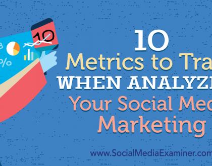 Social Media Marketing - 10 Metrics to Track When Analyzing Your Social Media Marketing