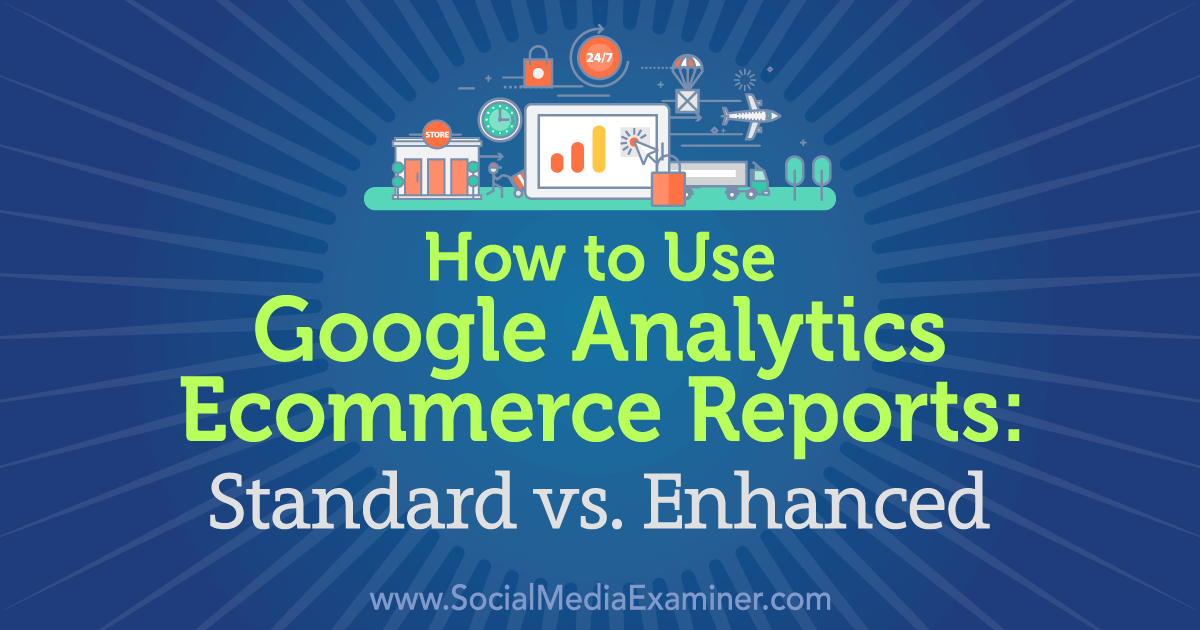Social Media Marketing - How to Use Google Analytics Ecommerce Reports: Standard vs. Enhanced