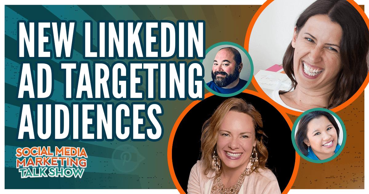 Social Media Marketing - New LinkedIn Ad Targeting Audiences