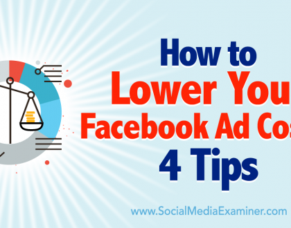 Social Media Marketing - How to Lower Your Facebook Ad Costs: 4 Tips