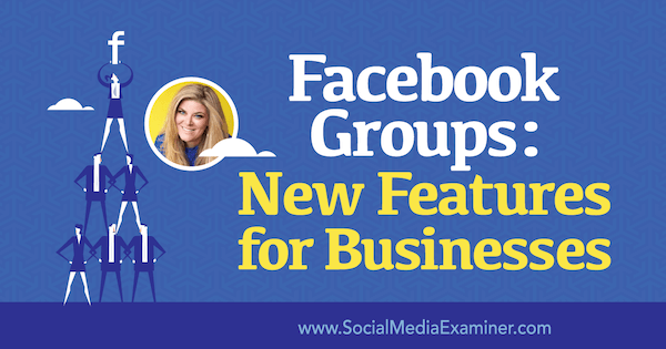 Social Media Marketing - Facebook Groups: New Features for Businesses