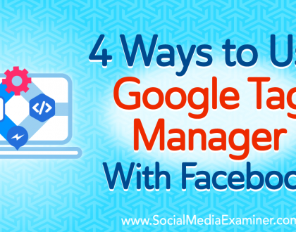 Social Media Marketing - 4 Ways to Use Google Tag Manager With Facebook