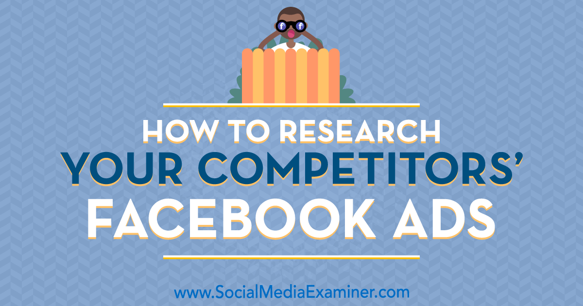 Social Media Marketing - How to Research Your Competitors' Facebook Ads