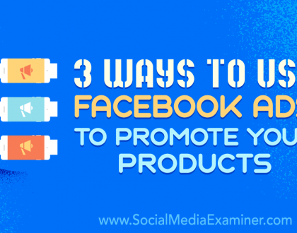 Social Media Marketing - 3 Ways to Use Facebook Ads to Promote Your Products