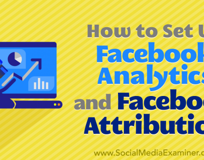 Social Media Marketing - How to Set Up Facebook Analytics and Facebook Attribution