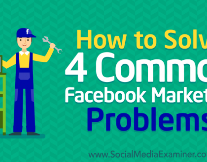 Social Media Marketing - How to Solve 4 Common Facebook Marketing Problems