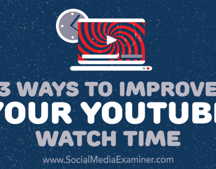 Social Media Marketing - 3 Ways to Improve Your YouTube Watch Time