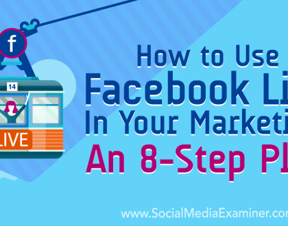Social Media Marketing - How to Use Facebook Live in Your Marketing: An 8-Step Plan