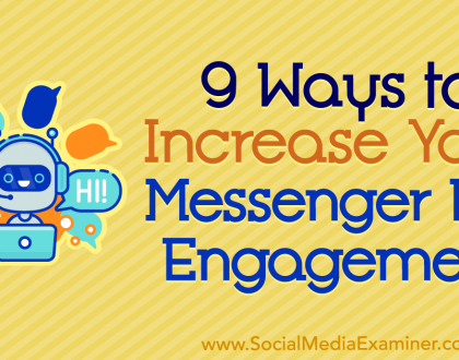 Social Media Marketing - 9 Ways to Increase Your Messenger Bot Engagement