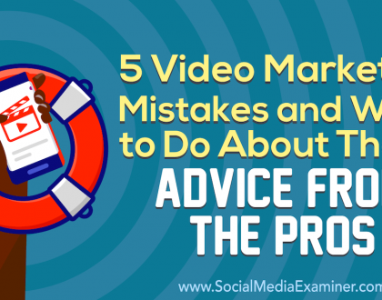 Social Media Marketing - 5 Video Marketing Mistakes and What to Do About Them: Advice From the Pros