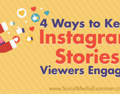 Social Media Marketing - 4 Ways to Keep Instagram Stories Viewers Engaged