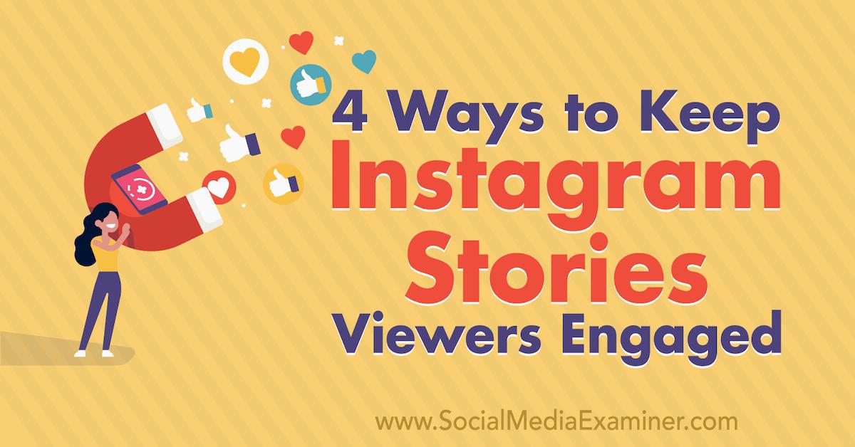 Social Media Marketing - 4 Ways to Keep Instagram Stories Viewers Engaged