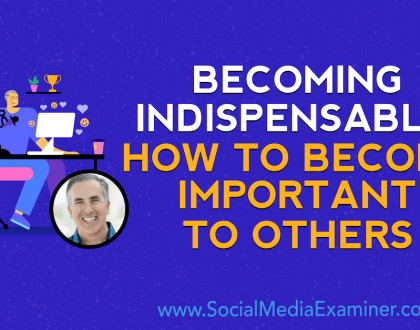 Social Media Marketing - Becoming Indispensable: How to Become Important to Others