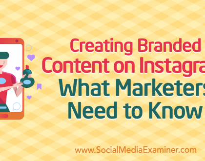 Social Media Marketing - Creating Branded Content on Instagram: What Marketers Need to Know