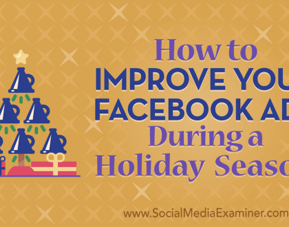 Social Media Marketing - How to Improve Your Facebook Ads During a Holiday Season