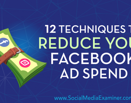 Social Media Marketing - 12 Techniques to Reduce Your Facebook Ad Spend