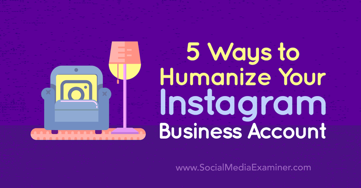 Social Media Marketing - 5 Ways to Humanize Your Instagram Business Account