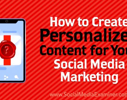 Social Media Marketing - How to Create Personalized Content for Your Social Media Marketing