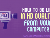 Social Media Marketing - How to Go Live in HD Quality From Your Computer