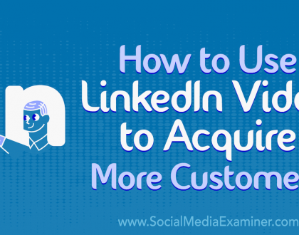 Social Media Marketing - How to Use LinkedIn Video to Acquire More Customers