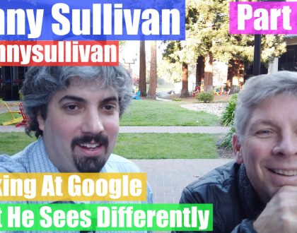 SEO - Part II Video: Danny Sullivan on what he sees differently now working inside Google