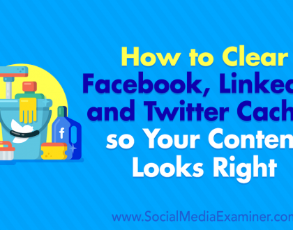 Social Media Marketing - How to Clear Facebook Cache, Twitter Cache, and LinkedIn Cache so Your Content Looks Right