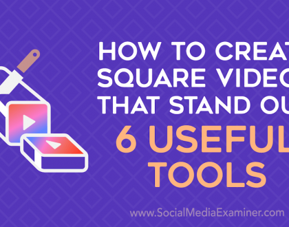 Social Media Marketing - How to Create Square Videos That Stand Out: 6 Useful Tools