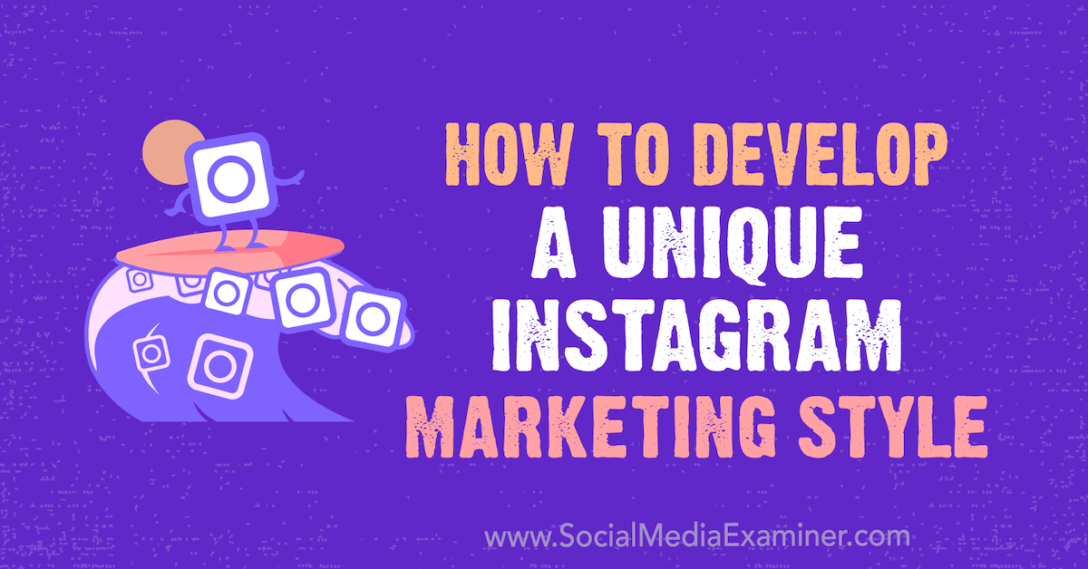 Social Media Marketing - How to Develop a Unique Instagram Marketing Style