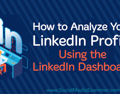 Social Media Marketing - How to Analyze Your LinkedIn Profile Using the LinkedIn Dashboard